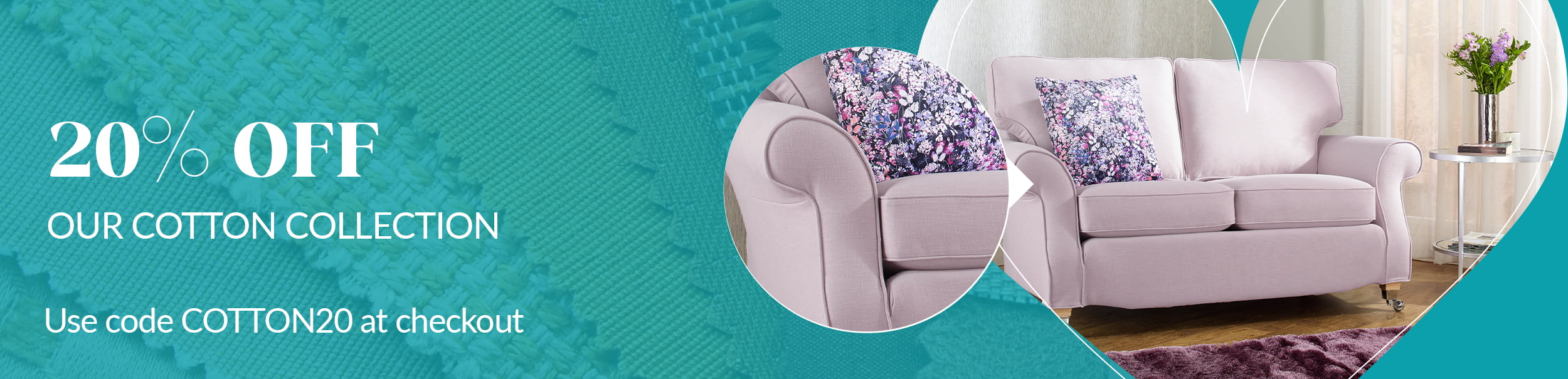 20% off our Cotton Collection for luxury sofa and chair covers